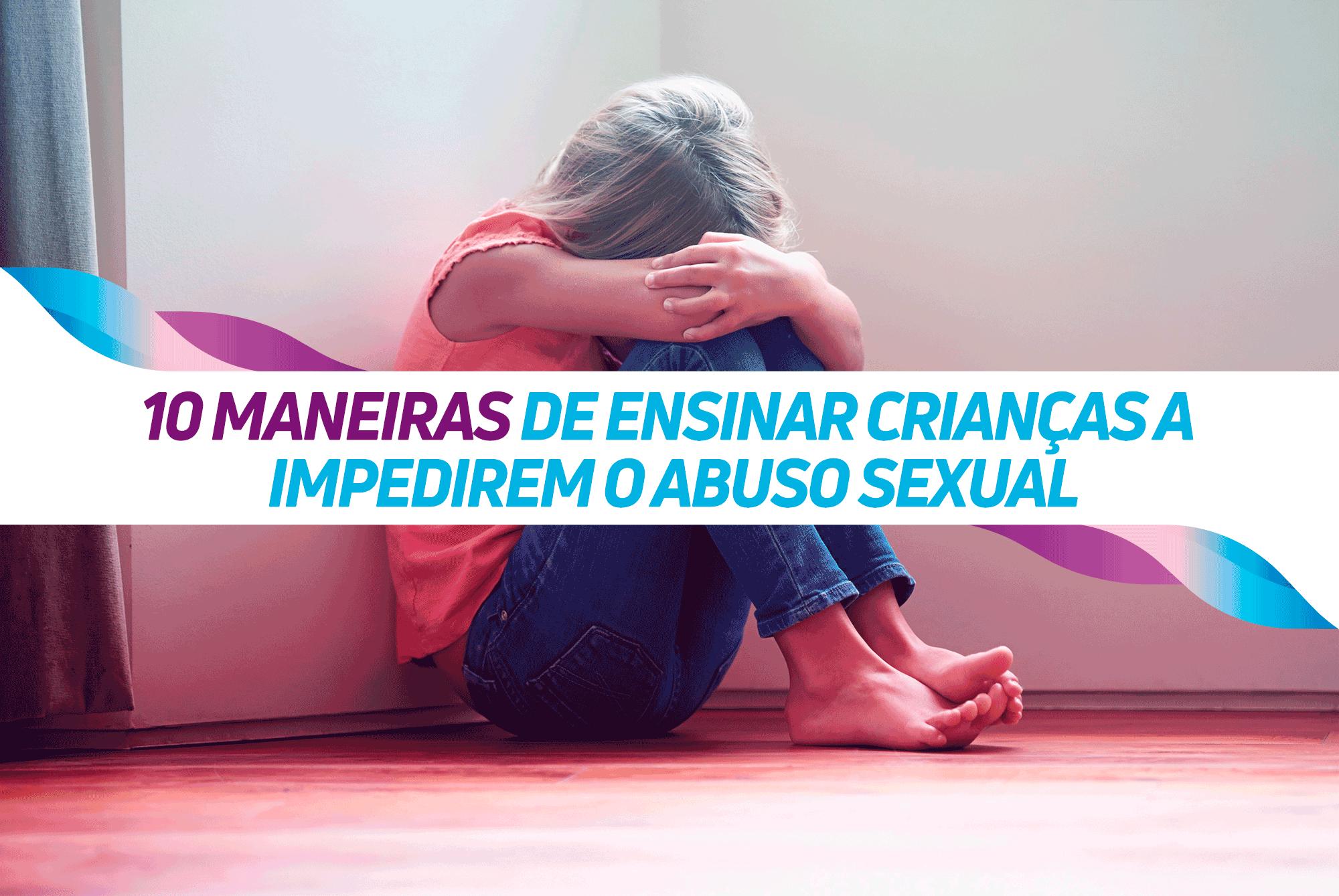 10 MANEIRAS DE ENSINAR CRIANÇAS A IMPEDIREM O ABUSO SEXUAL