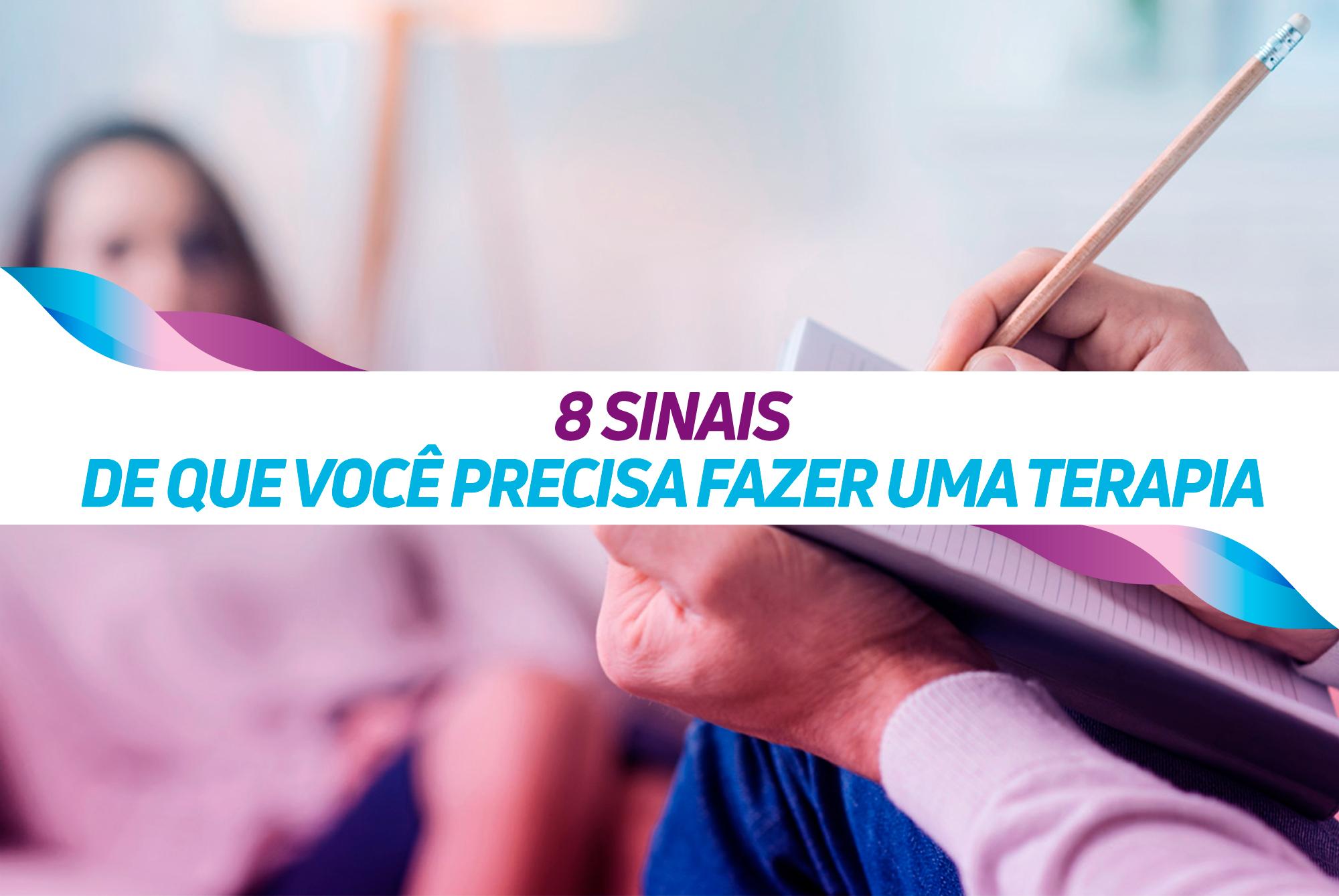 8 SINAIS DE QUE VOCÊ PRECISA DE TERAPIA